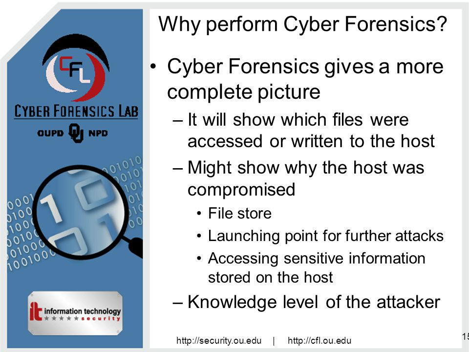 http://security.ou.edu | http://cfl.ou.edu 15 Why perform Cyber Forensics.