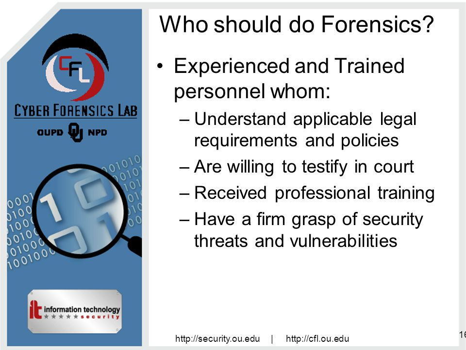 http://security.ou.edu | http://cfl.ou.edu 16 Who should do Forensics.