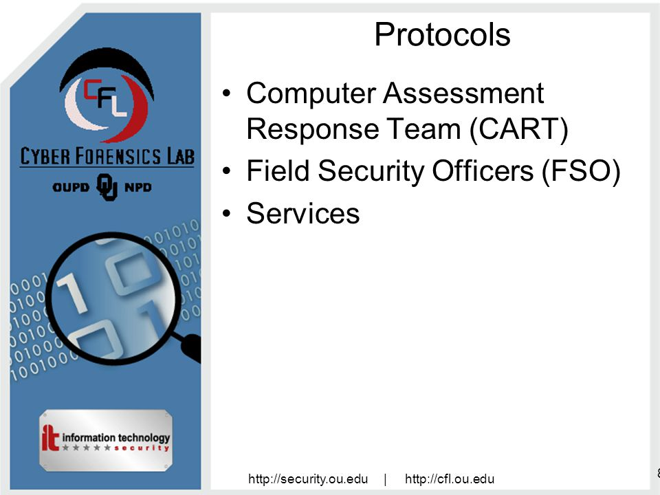 http://security.ou.edu | http://cfl.ou.edu 8 Protocols Computer Assessment Response Team (CART) Field Security Officers (FSO) Services
