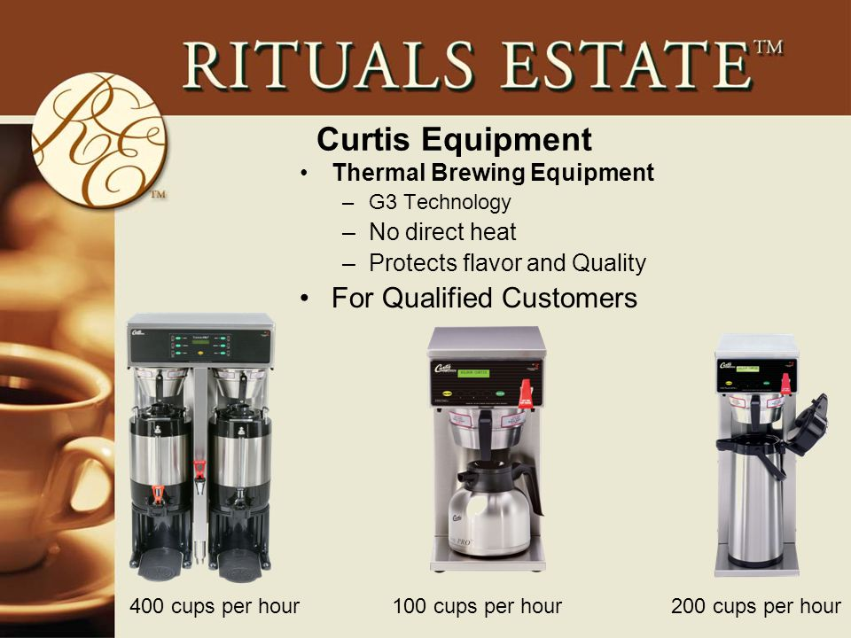 Curtis Equipment Thermal Brewing Equipment –G3 Technology –No direct heat –Protects flavor and Quality For Qualified Customers 400 cups per hour100 cups per hour200 cups per hour