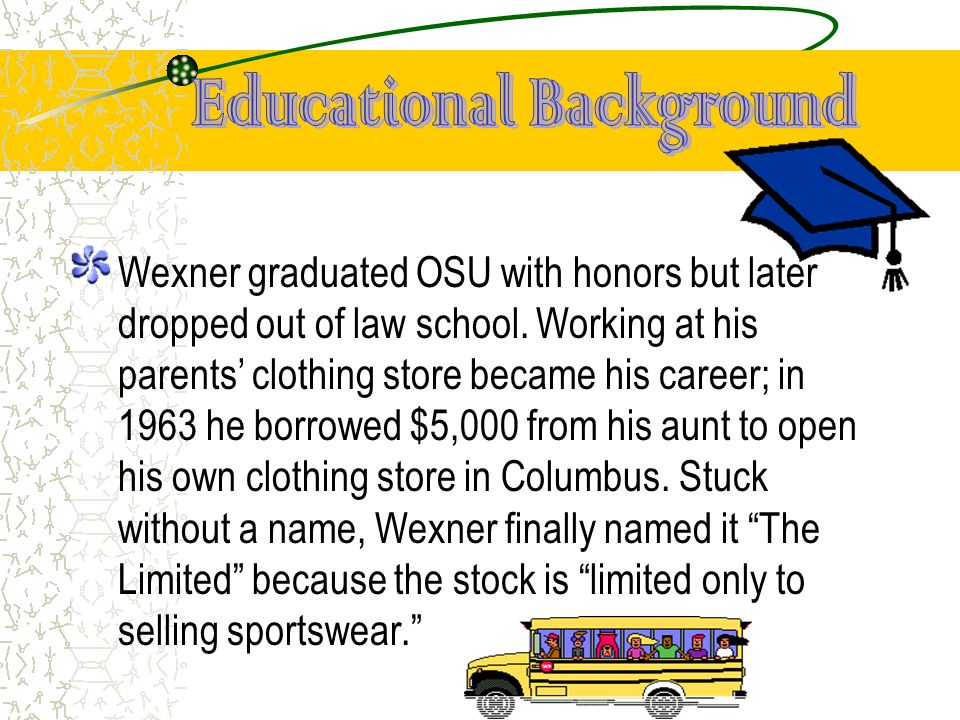 Wexner graduated OSU with honors but later dropped out of law school.