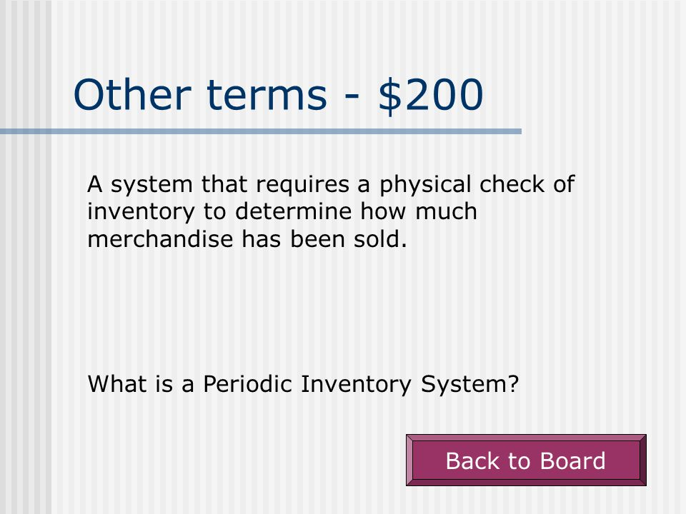 Other terms - $100 The name of the inventory system in which inventory records are updated every transaction.