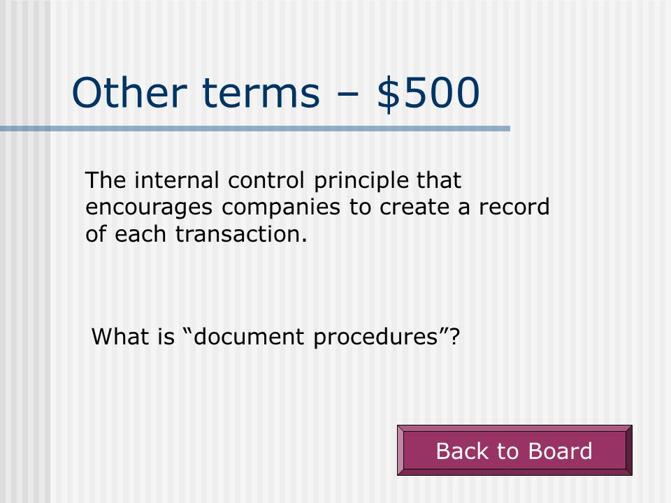 Other terms - $400 The broad label used to include methods used by a company to protect against theft of assets and to enhance the reliability of accounting information (among other things).