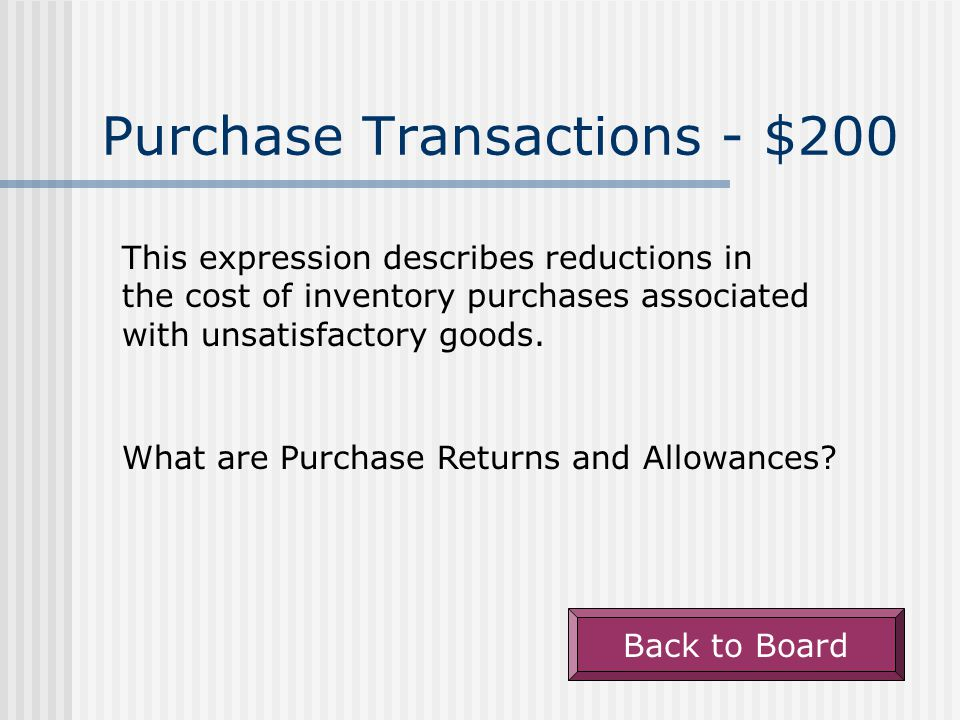 Purchase Transactions - $100 In a perpetual inventory system, these accounts are affected by a purchase of merchandise inventory on credit.