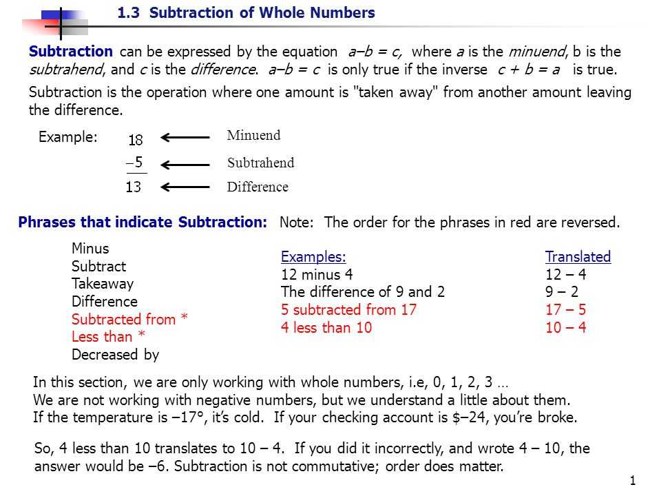 1.3 Subtraction of Whole Numbers 1 Subtraction can be expressed by the equation a–b = c, where a is the minuend, b is the subtrahend, and c is the difference.