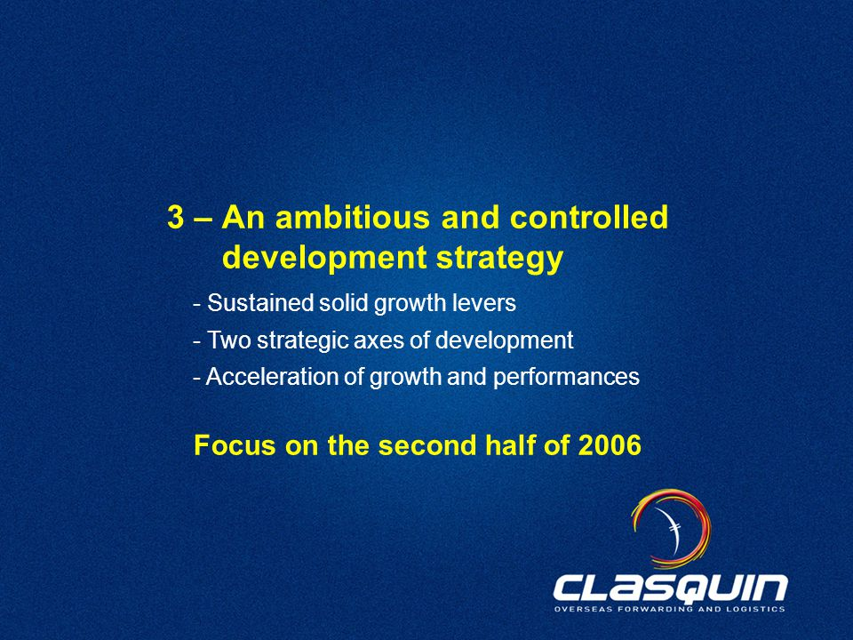 38 3 – An ambitious and controlled development strategy - Sustained solid growth levers - Two strategic axes of development - Acceleration of growth and performances Focus on the second half of 2006