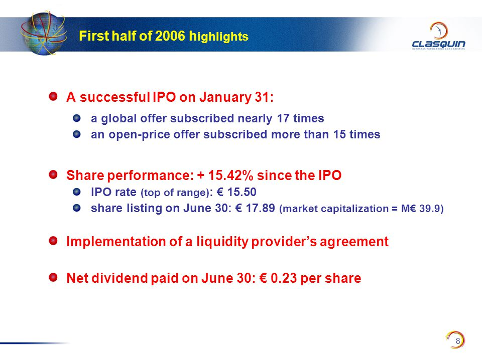 8 First half of 2006 h ighlights A successful IPO on January 31: a global offer subscribed nearly 17 times an open-price offer subscribed more than 15 times Share performance: + 15.42% since the IPO IPO rate (top of range) : € 15.50 share listing on June 30: € 17.89 (market capitalization = M€ 39.9) Implementation of a liquidity provider's agreement Net dividend paid on June 30: € 0.23 per share