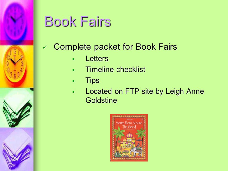Book Fairs Complete packet for Book Fairs Complete packet for Book Fairs  Letters  Timeline checklist  Tips  Located on FTP site by Leigh Anne Goldstine