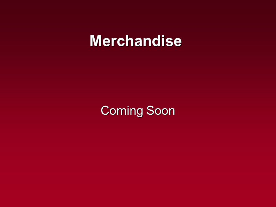 Merchandise Coming Soon