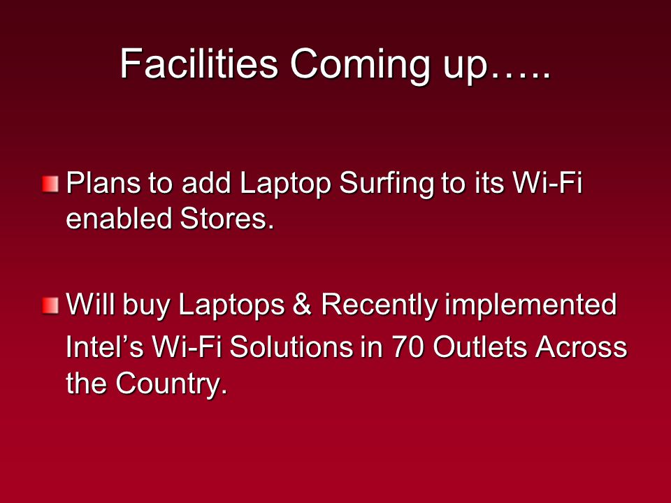 Facilities Coming up….. Plans to add Laptop Surfing to its Wi-Fi enabled Stores.