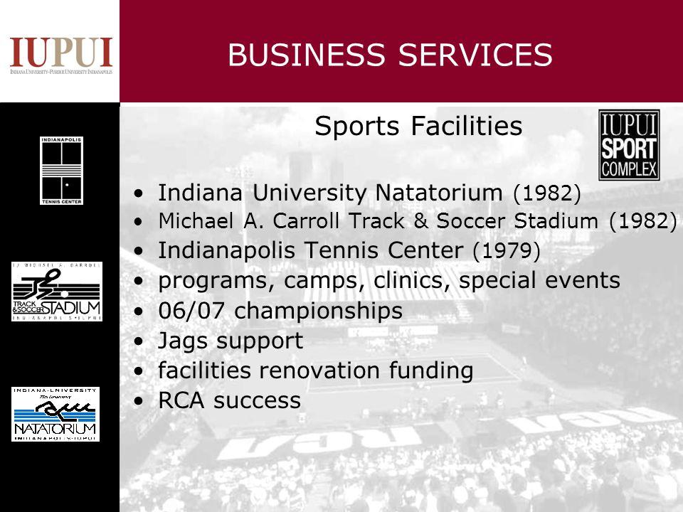 BUSINESS SERVICES Sports Facilities Indiana University Natatorium (1982) Michael A. Carroll Track & Soccer Stadium (1982) Indianapolis Tennis Center (