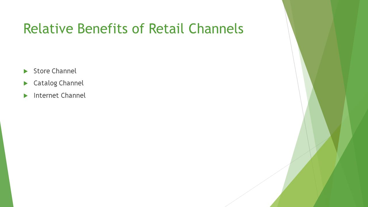 Relative Benefits of Retail Channels  Store Channel  Catalog Channel  Internet Channel