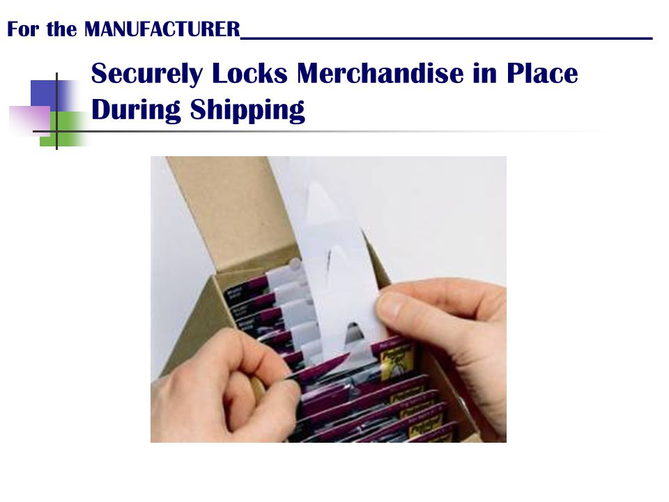 Eliminates Costly Packaging For the MANUFACTURER_____________________________________