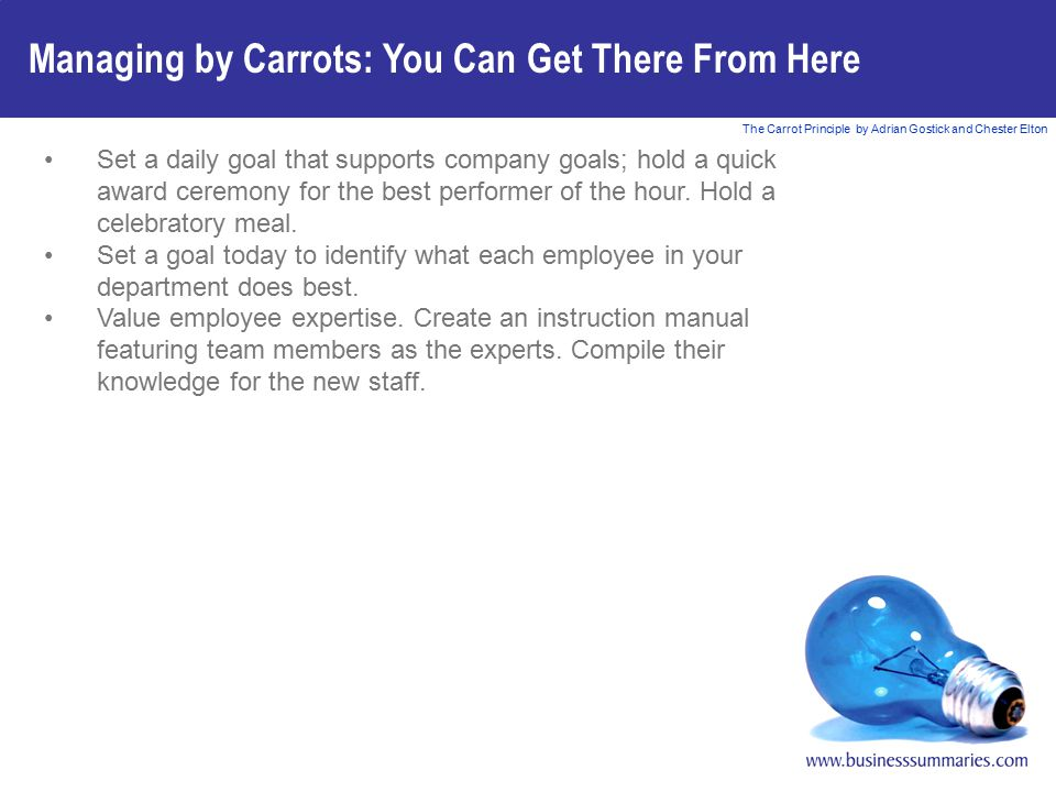 The Carrot Principle by Adrian Gostick and Chester Elton Managing by Carrots: You Can Get There From Here Set a daily goal that supports company goals