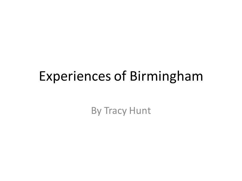 Experiences of Birmingham By Tracy Hunt