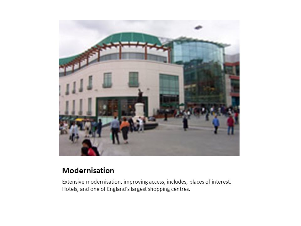 Modernisation Extensive modernisation, improving access, includes, places of interest.