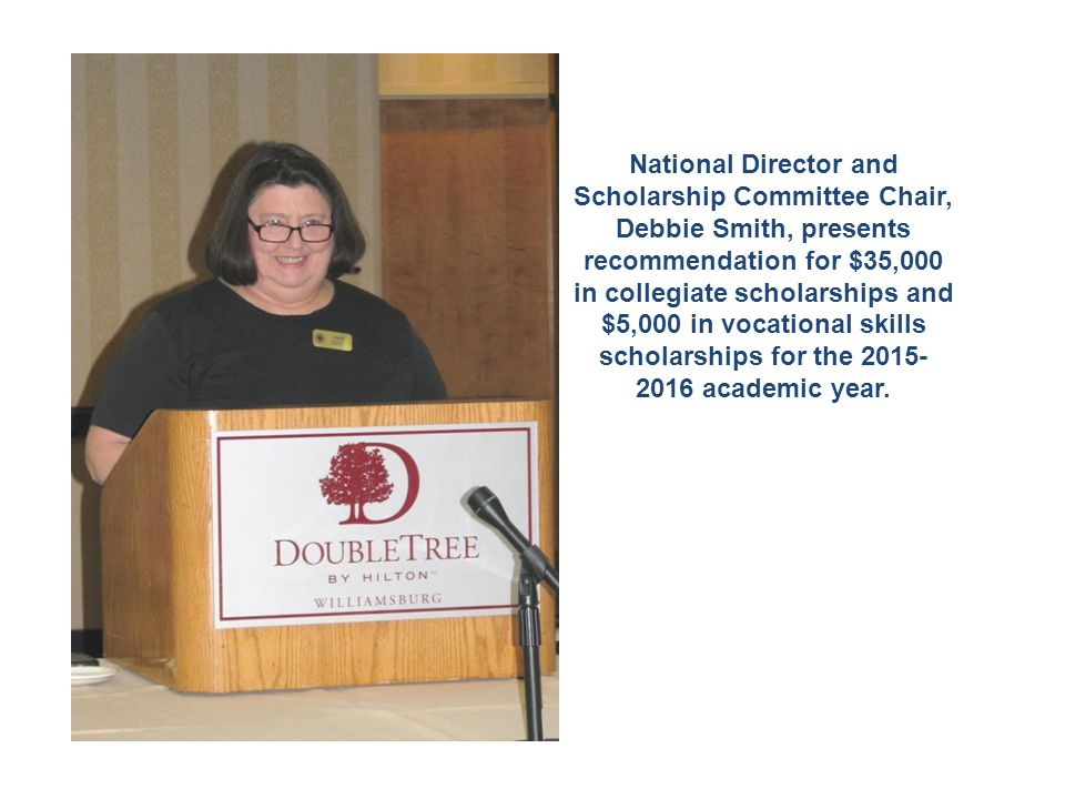 National Director and Scholarship Committee Chair, Debbie Smith, presents recommendation for $35,000 in collegiate scholarships and $5,000 in vocational skills scholarships for the 2015- 2016 academic year.