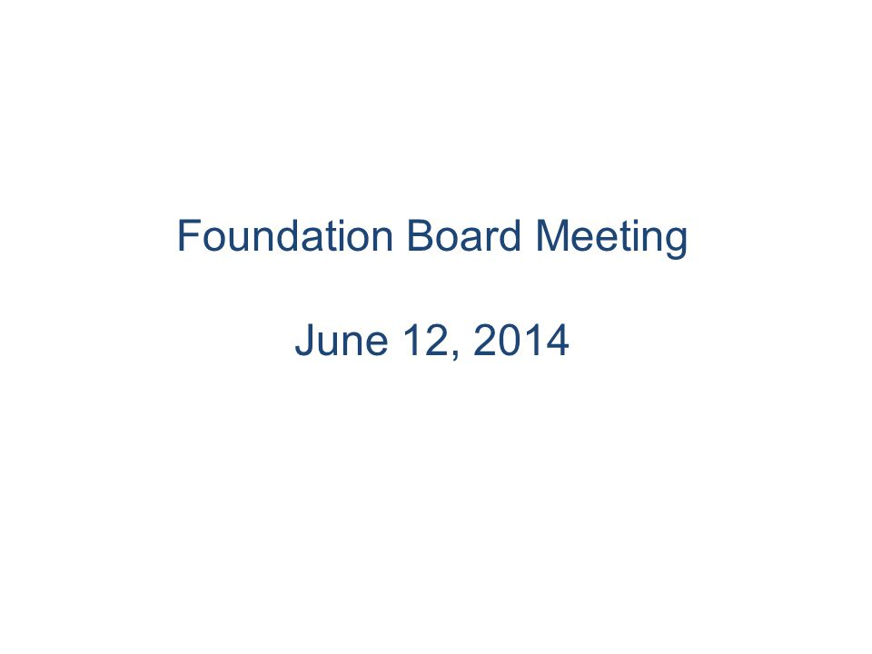 Foundation Board Meeting June 12, 2014