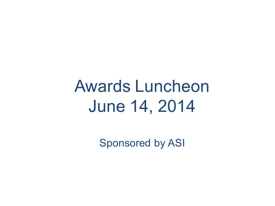 Awards Luncheon June 14, 2014 Sponsored by ASI