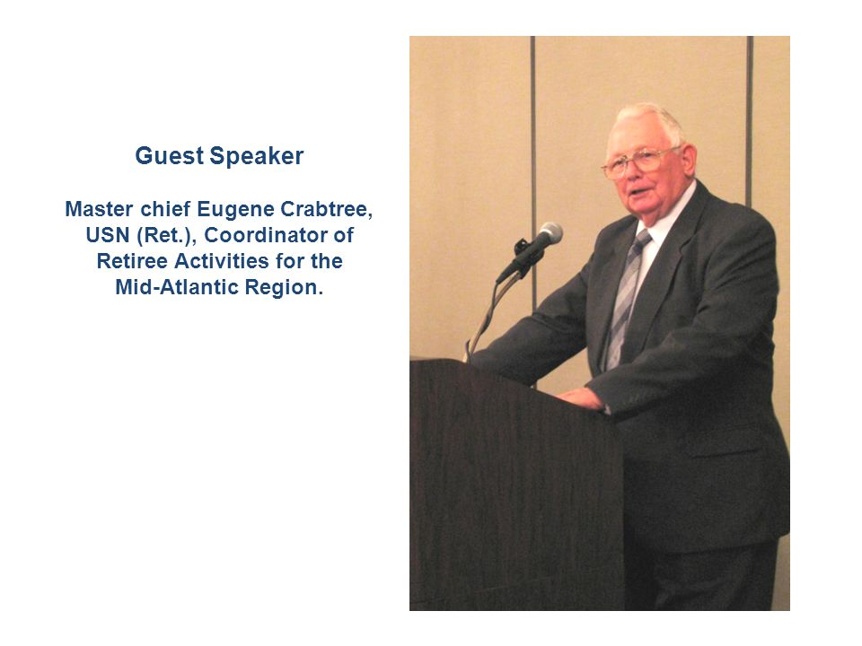 Guest Speaker Master chief Eugene Crabtree, USN (Ret.), Coordinator of Retiree Activities for the Mid-Atlantic Region.