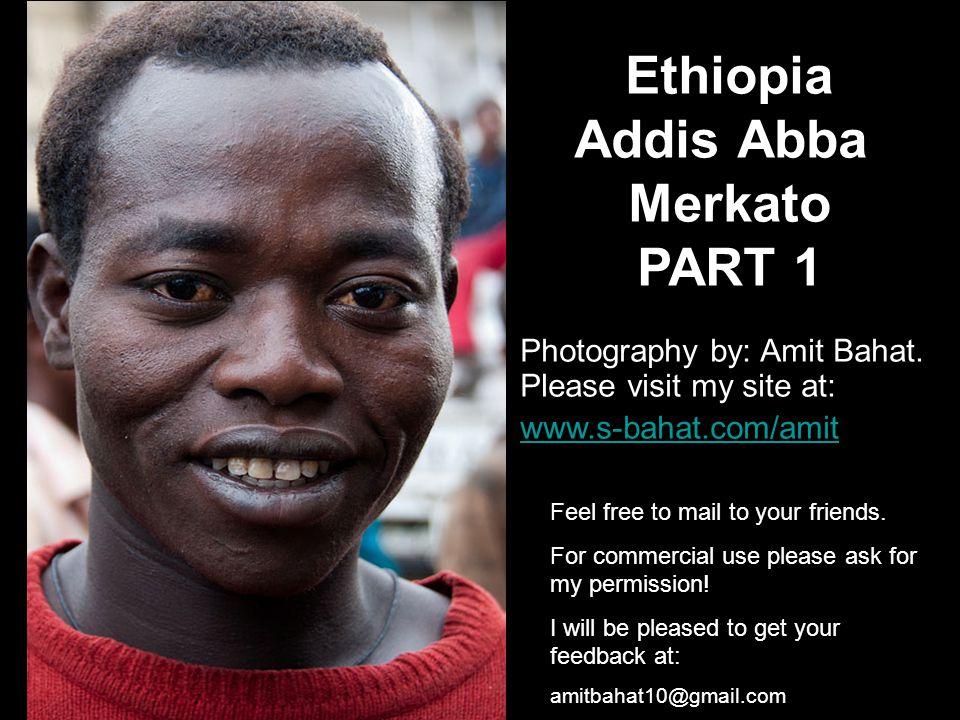 Ethiopia Addis Abba Merkato PART 1 Photography by: Amit Bahat.