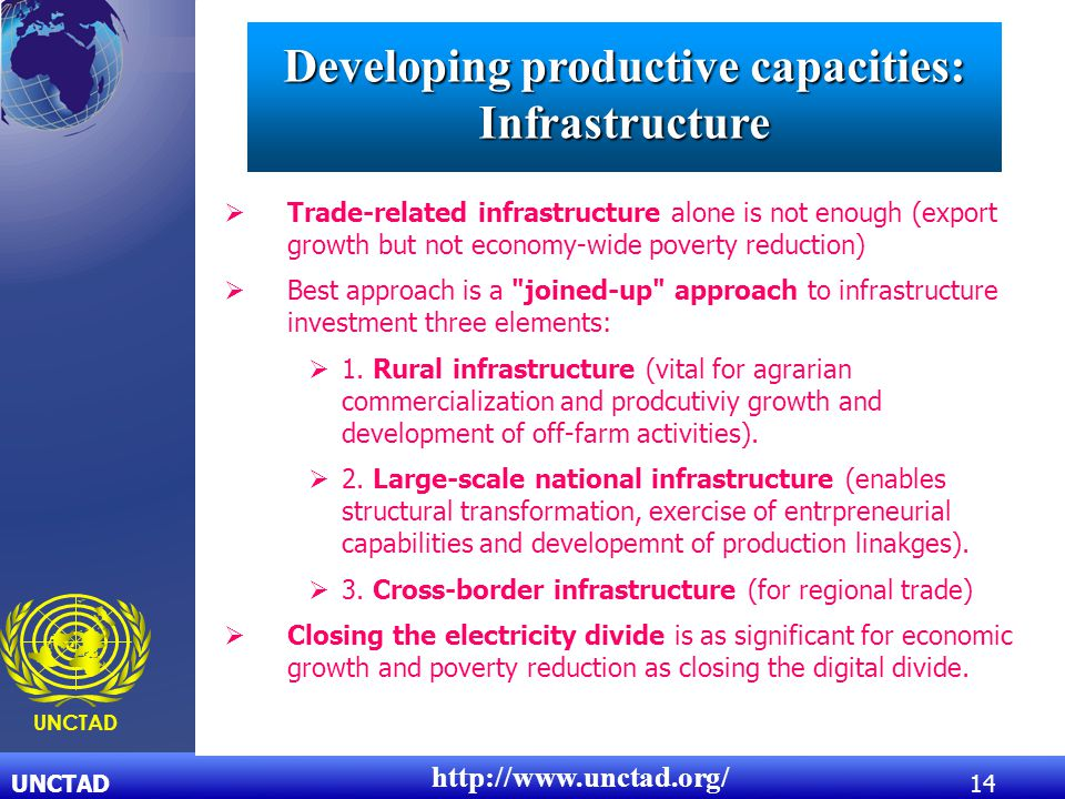UNCTAD14 UNCTAD http://www.unctad.org/  Trade-related infrastructure alone is not enough (export growth but not economy-wide poverty reduction)  Bes