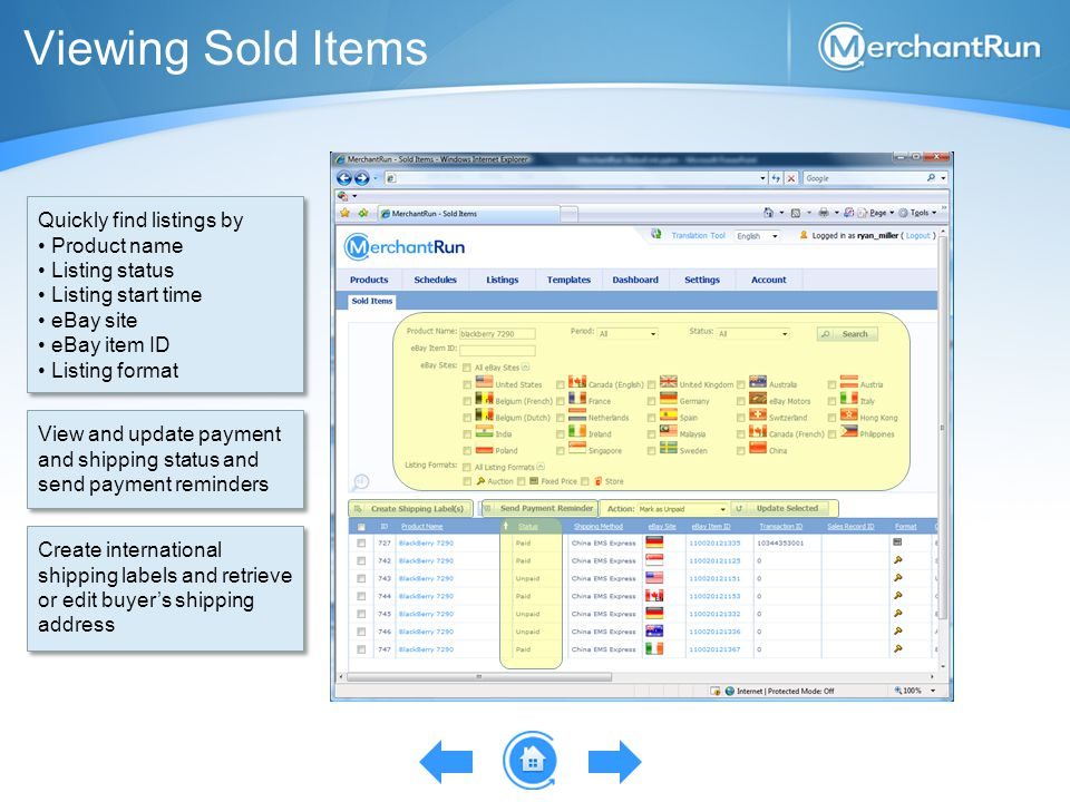 Viewing Sold Items Quickly find listings by Product name Listing status Listing start time eBay site eBay item ID Listing format Quickly find listings by Product name Listing status Listing start time eBay site eBay item ID Listing format View and update payment and shipping status and send payment reminders Create international shipping labels and retrieve or edit buyer's shipping address