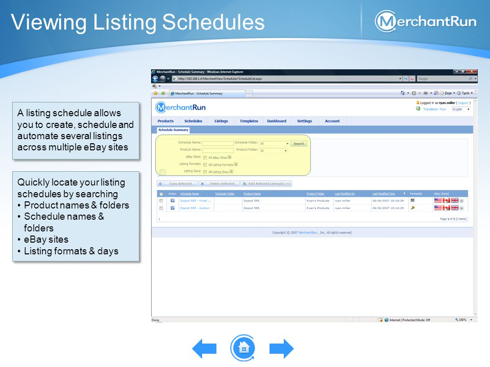 Viewing Listing Schedules A listing schedule allows you to create, schedule and automate several listings across multiple eBay sites Quickly locate your listing schedules by searching Product names & folders Schedule names & folders eBay sites Listing formats & days Quickly locate your listing schedules by searching Product names & folders Schedule names & folders eBay sites Listing formats & days