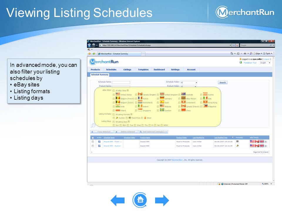 Viewing Listing Schedules In advanced mode, you can also filter your listing schedules by eBay sites Listing formats Listing days In advanced mode, you can also filter your listing schedules by eBay sites Listing formats Listing days