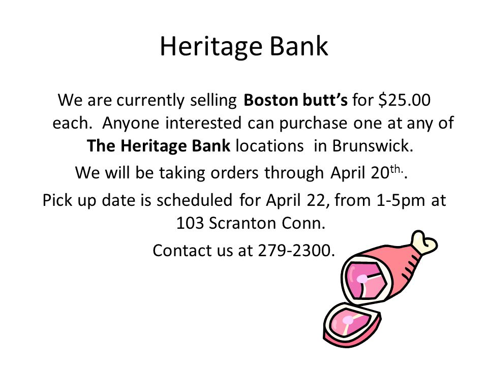 Heritage Bank We are currently selling Boston butt's for $25.00 each.