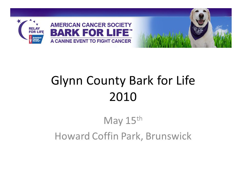 Glynn County Bark for Life 2010 May 15 th Howard Coffin Park, Brunswick