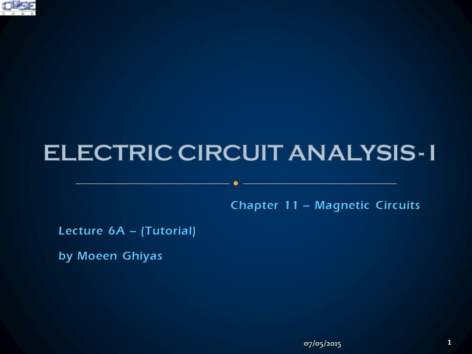 Chapter 11 – Magnetic Circuits Lecture 6A – (Tutorial) by Moeen Ghiyas 07/05/2015 1