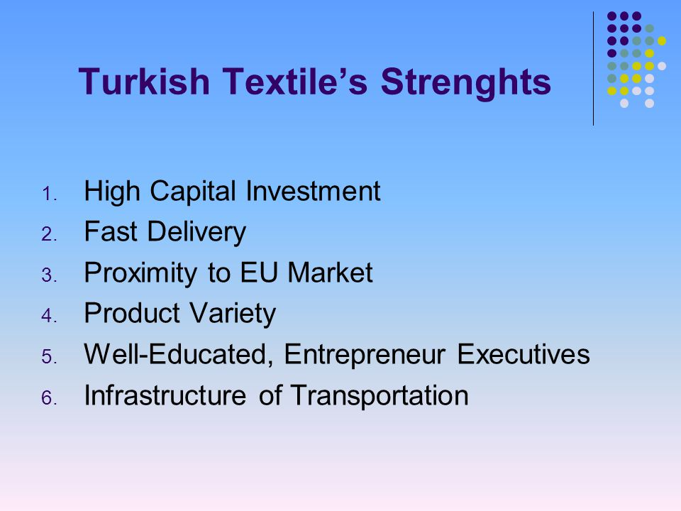 Turkish Textile's Strenghts 1. High Capital Investment 2.