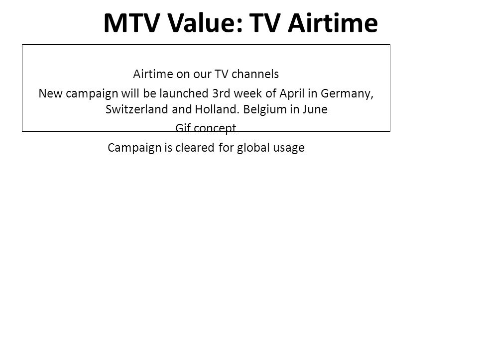 Airtime on our TV channels New campaign will be launched 3rd week of April in Germany, Switzerland and Holland.