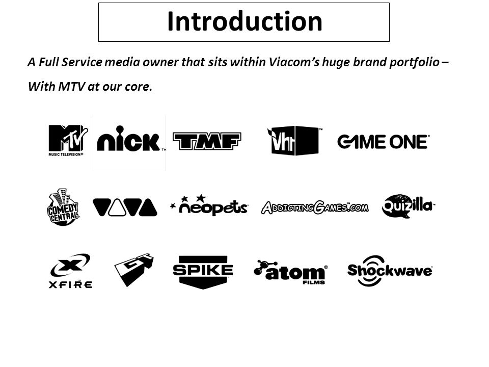 Introduction A Full Service media owner that sits within Viacom's huge brand portfolio – With MTV at our core.