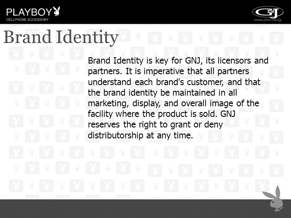 Brand Identity Brand Identity is key for GNJ, its licensors and partners. It is imperative that all partners understand each brand's customer, and tha