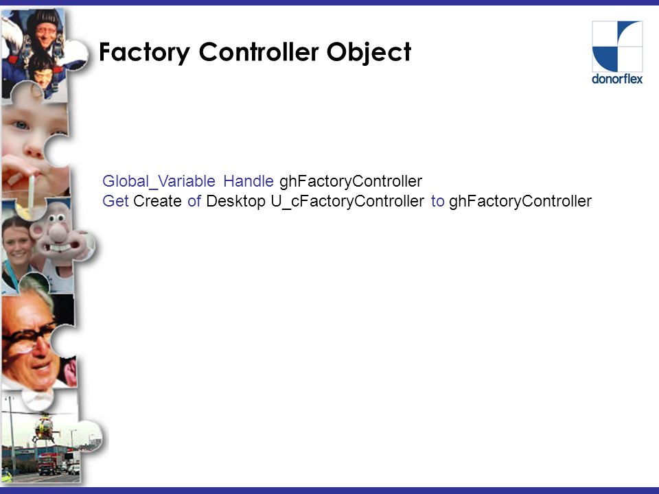 Factory Controller Object Global_Variable Handle ghFactoryController Get Create of Desktop U_cFactoryController to ghFactoryController