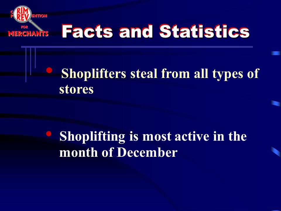 Shoplifters steal from all types of stores Shoplifting is most active in the month of December Facts and Statistics