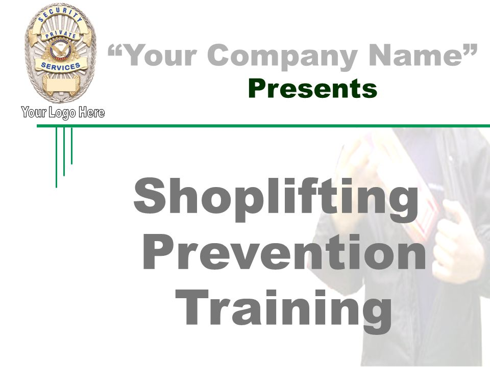 Your Company Logo Shoplifting Prevention Training Instructor: Your Company Name Presents