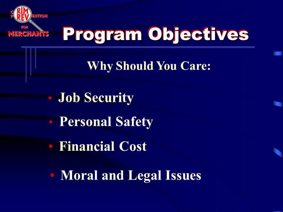 Program Objectives Financial Cost Why Should You Care: Job Security Personal Safety Moral and Legal Issues
