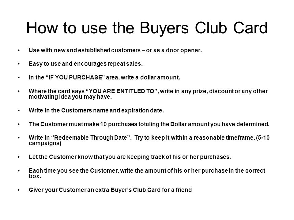"How to use the Buyers Club Card Use with new and established customers – or as a door opener. Easy to use and encourages repeat sales. In the ""IF YOU"