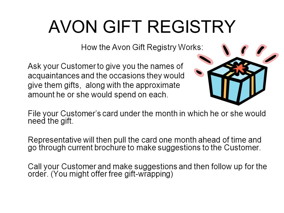 AVON GIFT REGISTRY How the Avon Gift Registry Works: Ask your Customer to give you the names of acquaintances and the occasions they would give them g