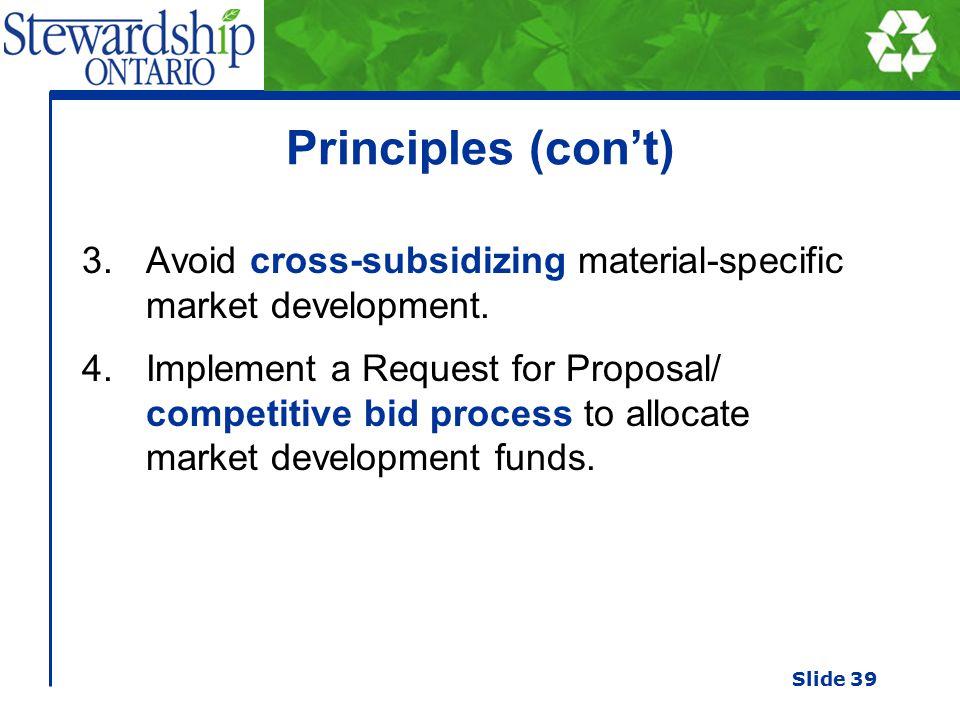Principles (con't) 3.Avoid cross-subsidizing material-specific market development.