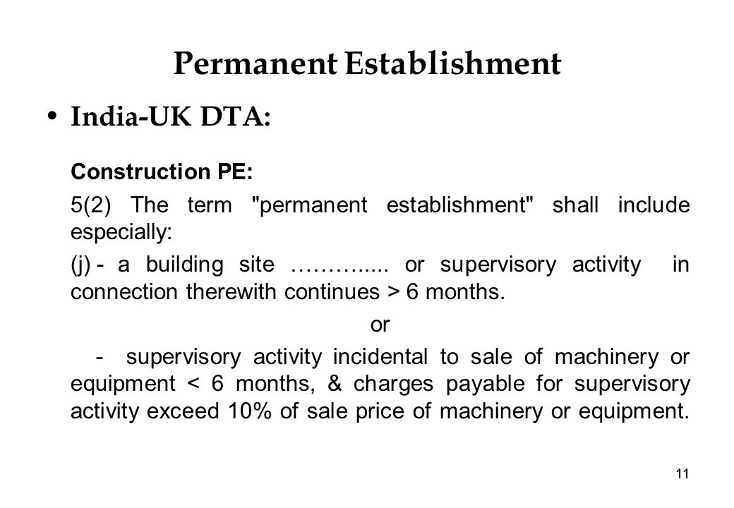 11 Permanent Establishment India-UK DTA: Construction PE: 5(2) The term permanent establishment shall include especially: (j) - a building site ……….....