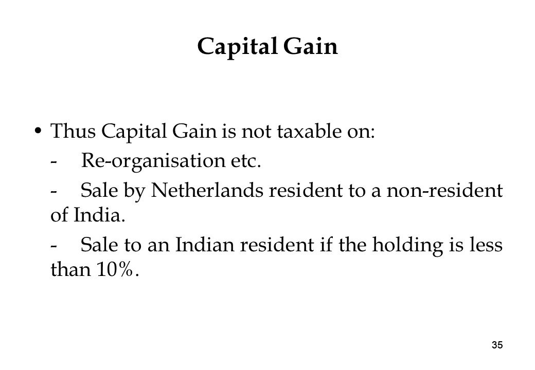 35 Capital Gain Thus Capital Gain is not taxable on: -Re-organisation etc.