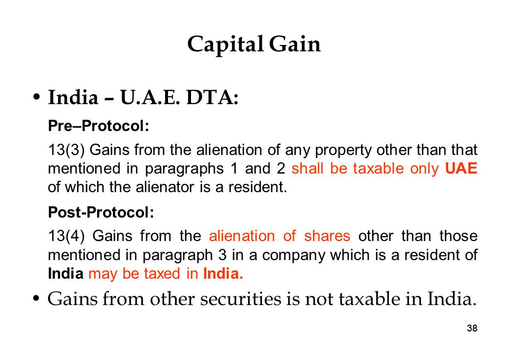 38 Capital Gain India – U.A.E. DTA: Pre–Protocol: 13(3) Gains from the alienation of any property other than that mentioned in paragraphs 1 and 2 shal