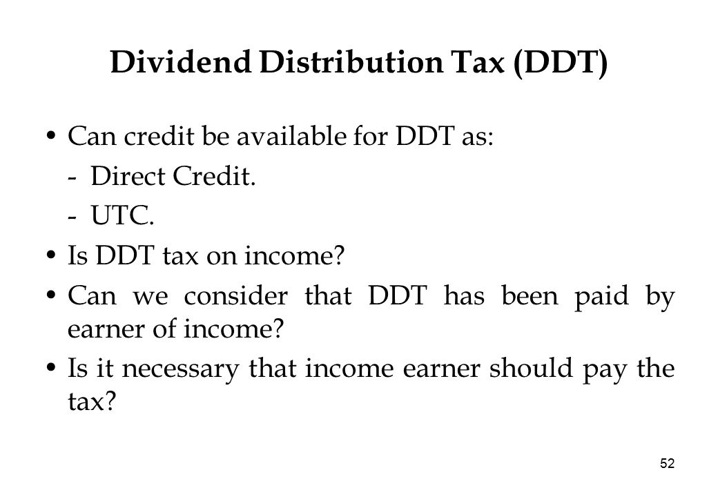 52 Dividend Distribution Tax (DDT) Can credit be available for DDT as: - Direct Credit.