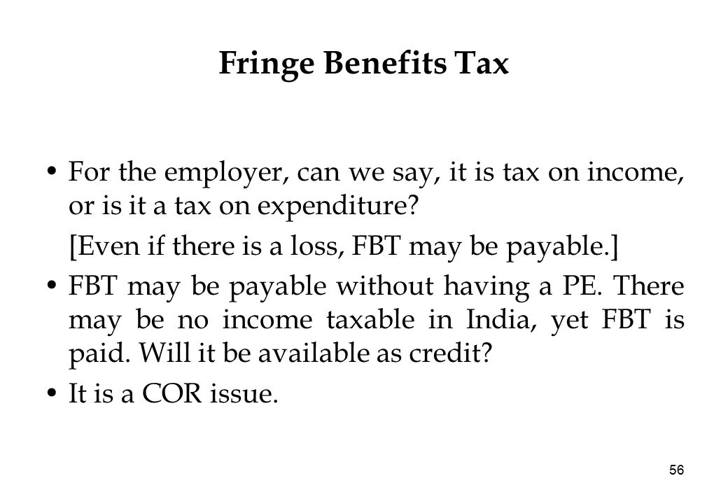 56 Fringe Benefits Tax For the employer, can we say, it is tax on income, or is it a tax on expenditure.
