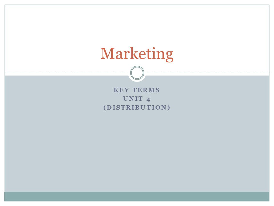KEY TERMS UNIT 4 (DISTRIBUTION) Marketing