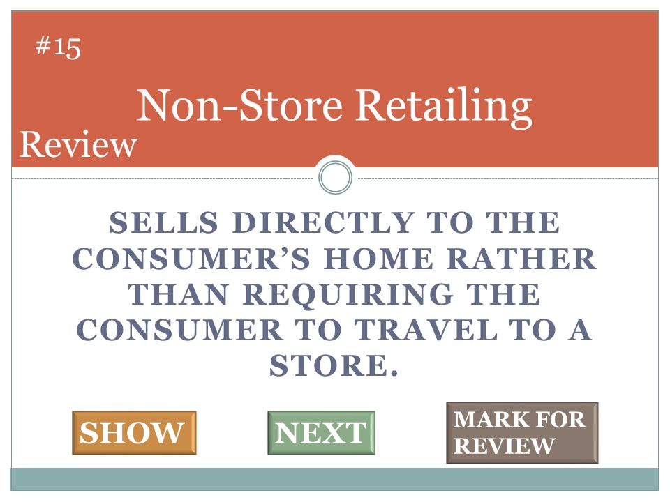 SELLS DIRECTLY TO THE CONSUMER'S HOME RATHER THAN REQUIRING THE CONSUMER TO TRAVEL TO A STORE.